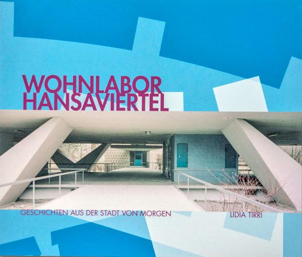 Wohnlabor Hansaviertel - Geschichten aus der Stadt von Morgen